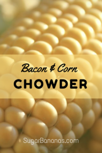 Bacon corn chowder from sugar bananas